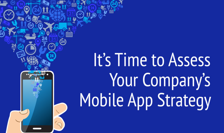 It's time to assess your company's mobile app strategy
